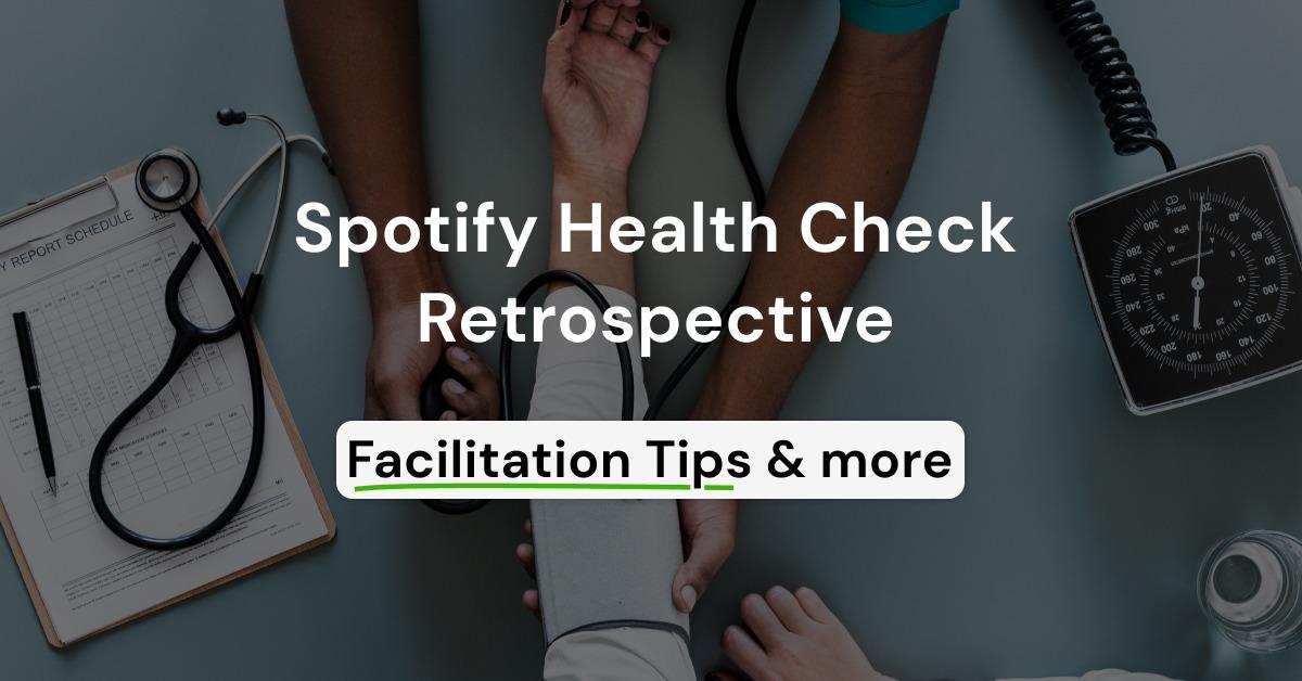 Spotify Health Check Retrospective Facilitation Tips